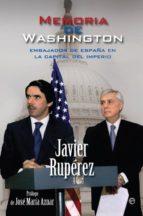 memoria de washington: embajador de españa en la  capital del imp erio-javier ruiperez-9788499700052