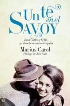 un te en el savoy: 50 años de amor, profesionalidad y servicio a españa-marius carol-9788499703152