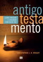 como pregar e ensinar com base no antigo testamento (ebook) christopher j. h. wright 9788543302652