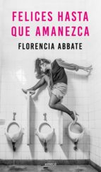 felices hasta que amanezca (ebook) florencia abbate 9789500439152