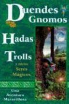 duendes, gnomos, hadas, trolls y otros seres magicos: una aventur a maravillosa 9789706661852