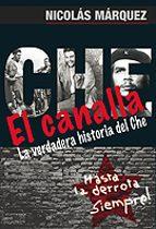 el canalla: la verdadera historia del che-nicolas marquez-9789873677052