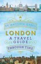 london: a travel guide through time-matthew green-9780718179762