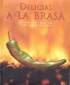 Descargar gratis en google books Delicias a la brasa: parrilladas, salsas y adobos