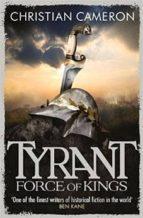 tyrant: force of kings (tyrant no. 5) christian cameron 9781409102762
