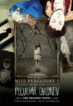 miss peregrine s home for peculiar children: the graphic novel ransom riggs jean cassandre 9781472210562