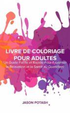 livre de coloriage pour adultes : un guide facile et rapide pour favoriser la relaxation et la santé au quotidien ! (ebook)-9781507193662