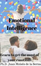 emotional intelligence: learn to get the most of your emotions (ebook) juan moisés de la serna 9781547511662