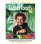 superfoods: the food and medicine of the future david wolfe 9781556437762