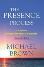 the presence process: a journey into present moment awareness michael brown 9781897238462