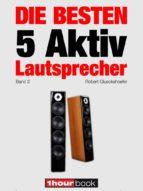die besten 5 aktiv lautsprecher (band 2) (ebook) robert glueckshoefer elmar michels christian rechenbach 9783944185262