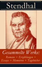 GESAMMELTE WERKE: ROMANE + ERZÄHLUNGEN + ESSAYS + MEMOIREN + TAGEBÜCHER (VOLLSTÄNDIGE DEUTSCHE AUSGA
