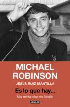 es lo que hay: mis treinta años en españa michael robinson jesus ruiz mantilla 9788403517462