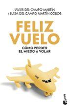 feliz vuelo: como perder el miedo a volar javier del campo martin luisa c. martin cobos 9788408005162