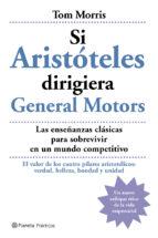 si aristoteles dirigiera general motors: las enseñanzas clasicas para sobrevivir en un mundo competitivo tom morris 9788408059462