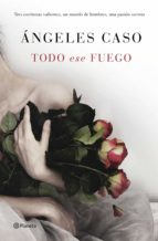todo ese fuego (ebook)-angeles caso-9788408146162