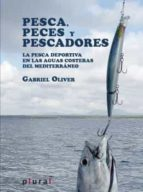 pesca, peces y pescadores: la pesca deportiva en las aguas coster as del mediterraneo gabriel oliver segura 9788415432562