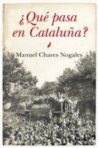 ¿que pasa en cataluña?-manuel chaves nogales-9788415828662