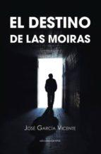 el destino de las moiras-jose garcia vicente-9788416054862