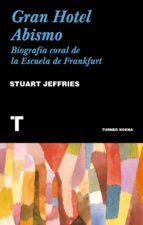 gran hotel abismo: una biografía coral de la escuela de frankfurt stuart jeffries 9788416714162