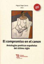 el compromiso en el canon: antologias poeticas españolas del ultimo siglo miguel angel garcia 9788416786862