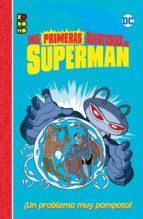mis primeras aventuras de superman: un problema muy pomposo-benjamin bird-9788417665562