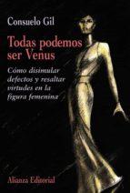 todas podemos ser venus: como disimular defectos y resaltar virtu des en la figura femenina-consuelo gil-9788420641362