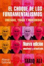 el choque de los fundamentalismos: cruzadas, yihads y modernidad tariq ali 9788420677262
