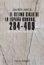 el ultimo siglo de la españa romana, 284 409 (2ª ed.) javier arce 9788420682662