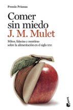 comer sin miedo: mitos, falacias y mentiras sobre la alimentacion en el siglo xxi j.m. mulet 9788423348862