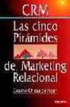 crm, las cinco piramides del marketing relacional: como atraer, v ender, satisfacer y fidelizar clientes de forma rentable-cosime chiesa de negri-cosimo chiesa de negri-9788423423262