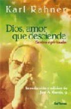 dios, amor que desciende: escritos espirituales-karl rahner-9788429317862