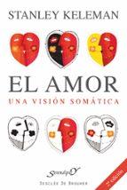 el amor una vision somatica stanley keleman 9788433015662