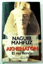 akhenaton: el rey hereje-naguib mahfuz-9788435006262