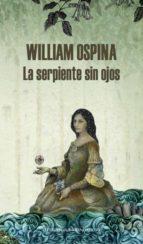 la serpiente sin ojos-william ospina-9788439727262