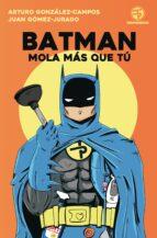 batman mola más que tú-juan gomez-jurado-arturo gonzalez-campos-9788445004562