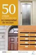 50 cosas que debes saber sobre tu comunidad de vecinos-rafael gonzalez tausz-9788448000462