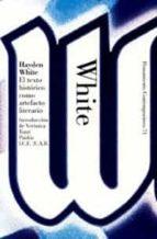 el texto historico como artefacto literario y otros escritos hayden white 9788449314162
