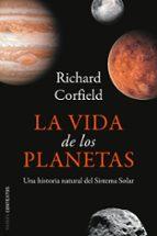 la vida de los planetas: una historia natural del sistema solar-richard corfield-9788449322662