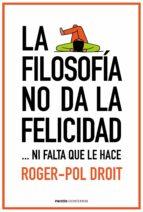 la filosofía no da la felicidad roger pol droit 9788449331862