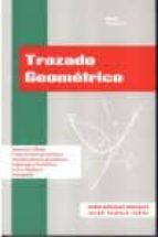 trazado geometrico (dibujo tecnico i)-julian palencia cortes-mario gonzalez monsalve-9788460436362