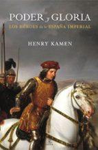 poder y gloria: los heroes de la españa imperial-henry kamen-9788467034462