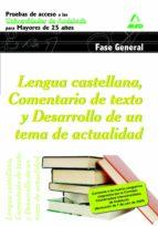 lengua castellana. comentario de texto y desarrollo de un tema de actualidad.pruebas de acceso a la universidad de andalucia para mayores de 25 años.universidades de andalucia. fase general 9788467631562