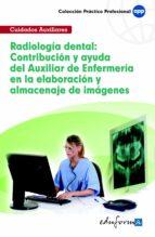 RADIOLOGIA DENTAL: CONTRIBUCION Y AYUDA DEL AUXILIAR DE ENFERMERI A EN LA ELABORACION Y ALMACENAJE DE IMAGENES