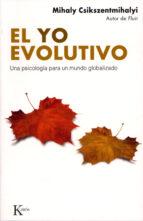 el yo evolutivo: una psicologia para un mundo globalizado-mihalyi csikszentmihalyi-9788472456662