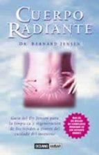 cuerpo radiante: la guia del dr. jensen para la limpieza y regene racion de los tejidos a traves del intestino bernard jensen 9788475561462