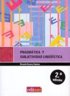pragmatica y subjetividad linguistica 2ª edicion ricardo escavy zamora 9788476848562