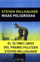 risas peligrosas-steven millhauser-9788477652762