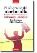el sindrome del macho alfa: canalice toda su energia hacia un lid erazgo positivo-kate ludeman-9788483580462
