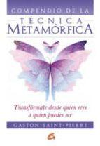 compendio de la tecnica metamorfica: transformate desde quien ere s a quien puedes ser gaston saint pierre 9788484453062